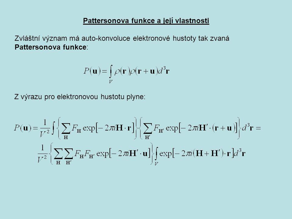 Pattersonova funkce a její vlastnosti Zvláštní význam má auto-konvoluce elektronové hustoty tak zvaná Pattersonova funkce: Z výrazu pro elektronovou hustotu plyne:
