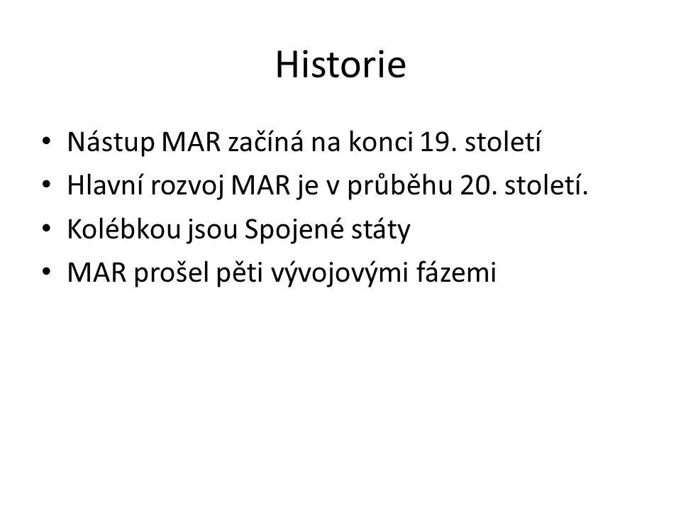 Historie Nástup MAR začíná na konci 19. století Hlavní rozvoj MAR je v průběhu 20. století. Kolébkou jsou Spojené státy MAR prošel pěti vývojovými fáz