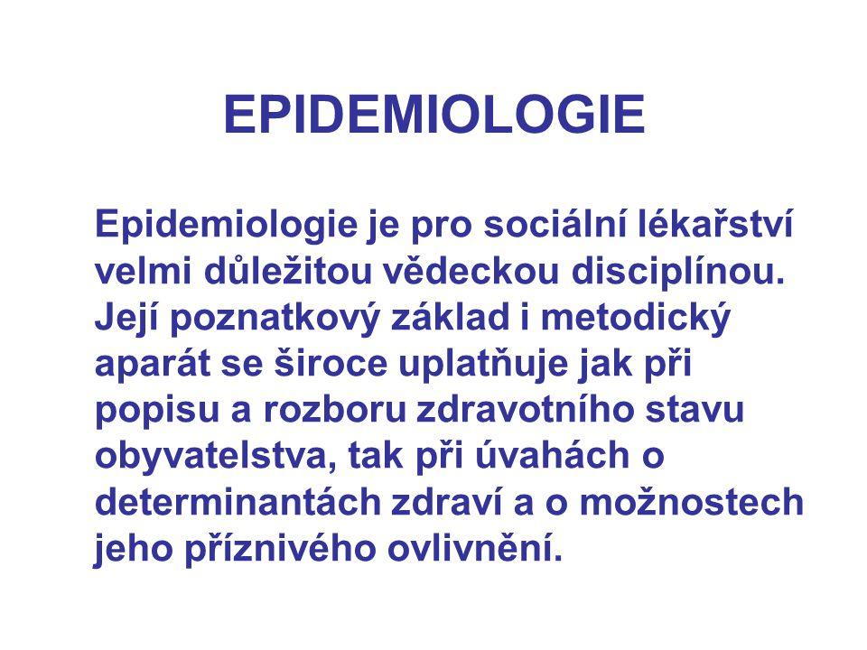 EPIDEMIOLOGIE Epidemiologie je pro sociální lékařství velmi důležitou vědeckou disciplínou. Její poznatkový základ i metodický aparát se široce uplatň