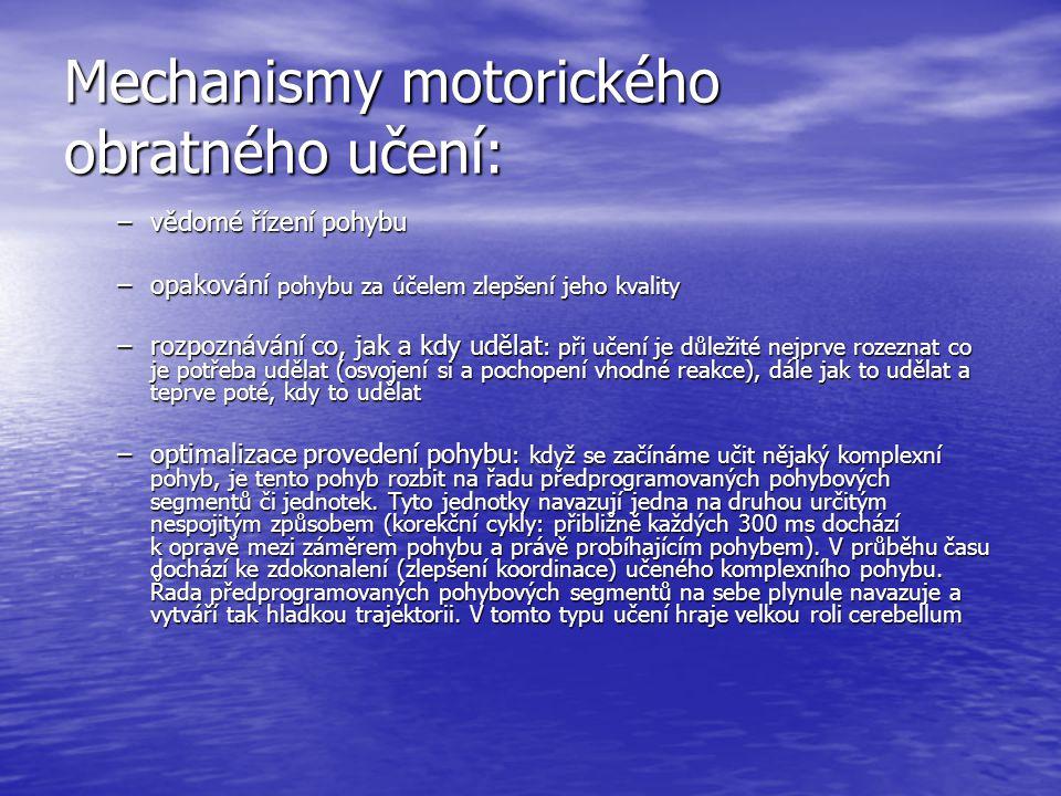 Mechanismy motorického obratného učení: –vědomé řízení pohybu –opakování pohybu za účelem zlepšení jeho kvality –rozpoznávání co, jak a kdy udělat : p
