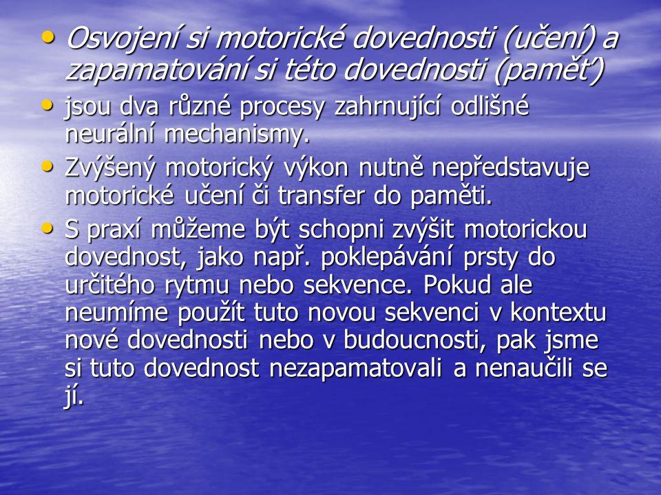 Osvojení si motorické dovednosti (učení) a zapamatování si této dovednosti (paměť) Osvojení si motorické dovednosti (učení) a zapamatování si této dov