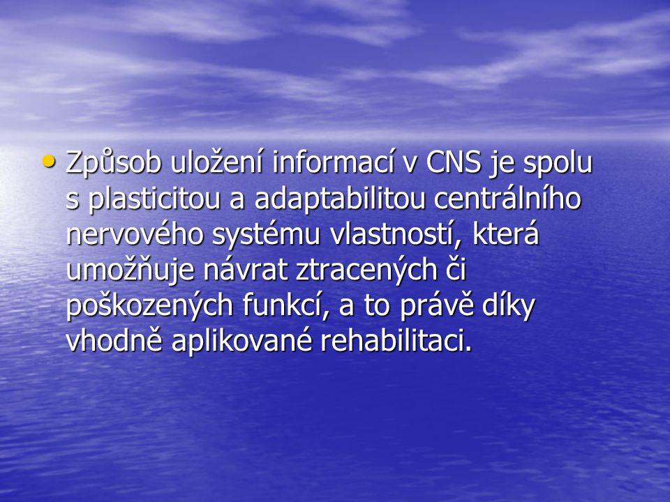 Způsob uložení informací v CNS je spolu s plasticitou a adaptabilitou centrálního nervového systému vlastností, která umožňuje návrat ztracených či po