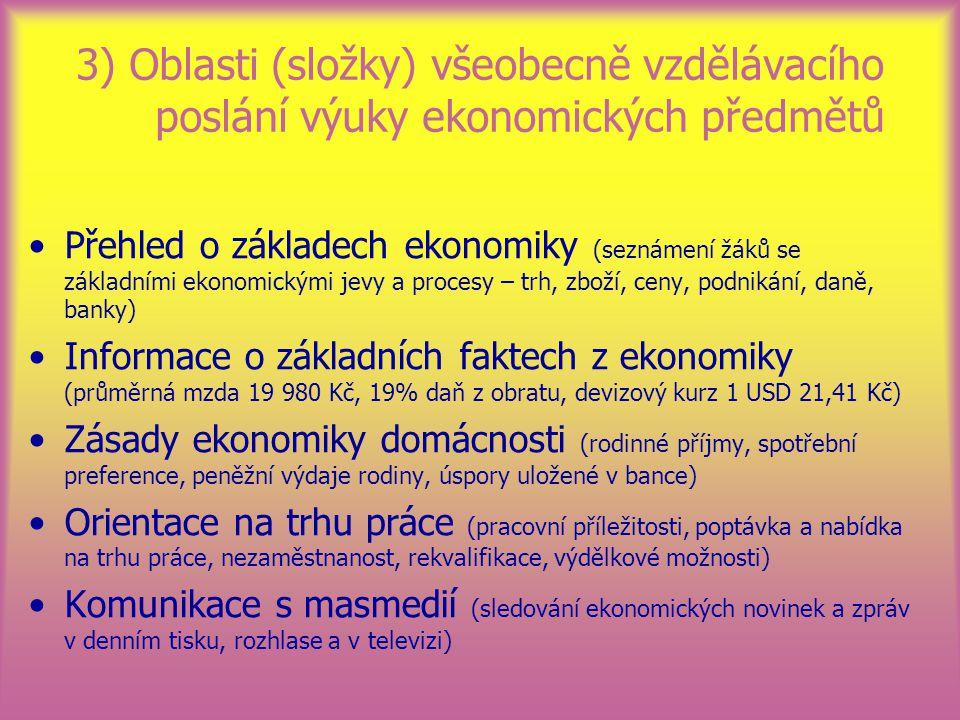 3) Oblasti (složky) všeobecně vzdělávacího poslání výuky ekonomických předmětů Přehled o základech ekonomiky (seznámení žáků se základními ekonomickým