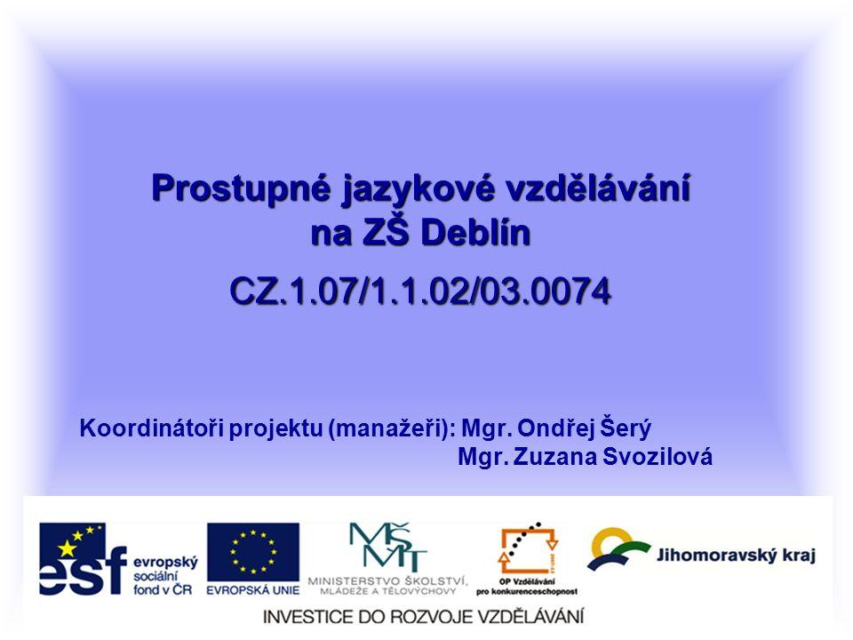 Prostupné jazykové vzdělávání na ZŠ Deblín CZ.1.07/1.1.02/03.0074 Koordinátoři projektu (manažeři): Mgr.