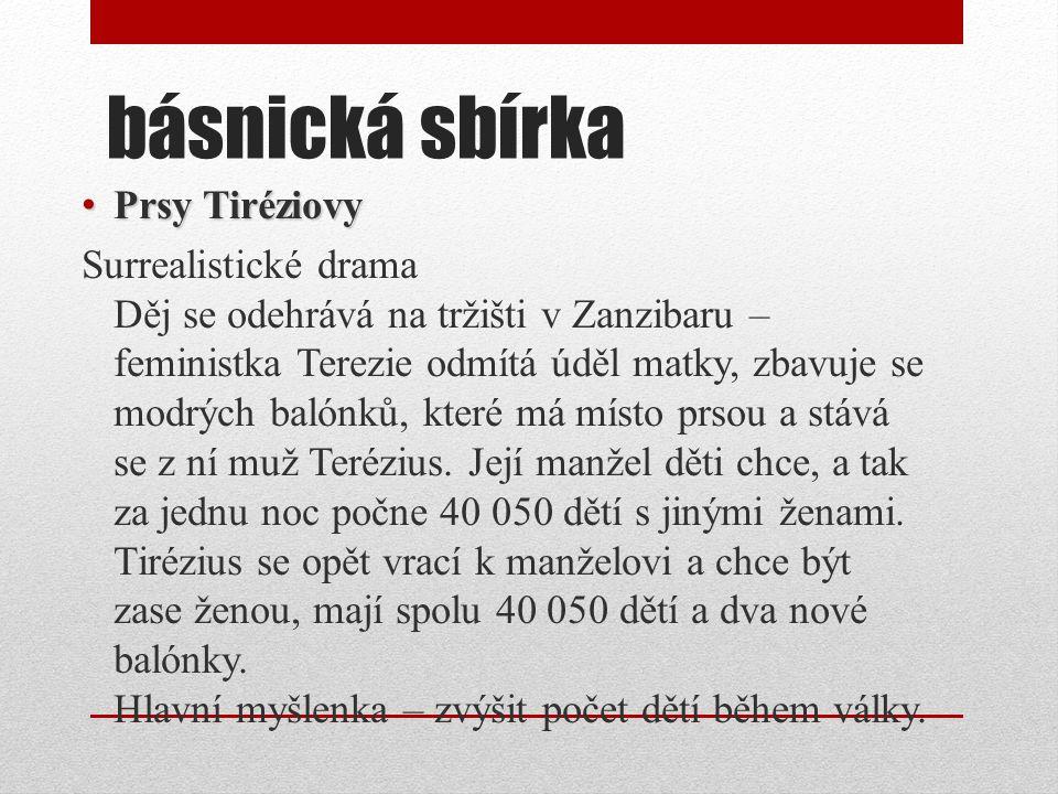 básnická sbírka Prsy Tiréziovy Prsy Tiréziovy Surrealistické drama Děj se odehrává na tržišti v Zanzibaru – feministka Terezie odmítá úděl matky, zbav