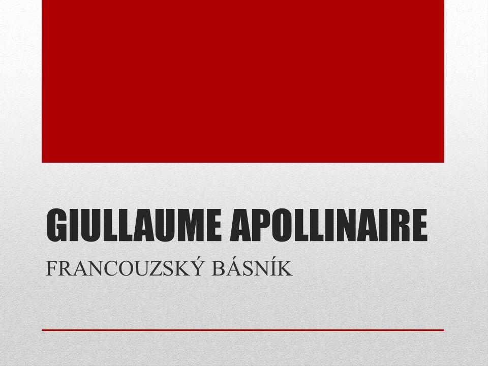 GIULLAUME APOLLINAIRE FRANCOUZSKÝ BÁSNÍK
