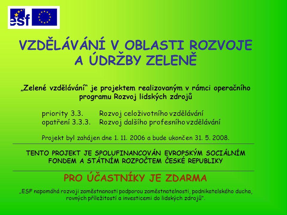 """VZDĚLÁVÁNÍ V OBLASTI ROZVOJE A ÚDRŽBY ZELENĚ """"Zelené vzdělávání je projektem realizovaným v rámci operačního programu Rozvoj lidských zdrojů priority 3.3."""