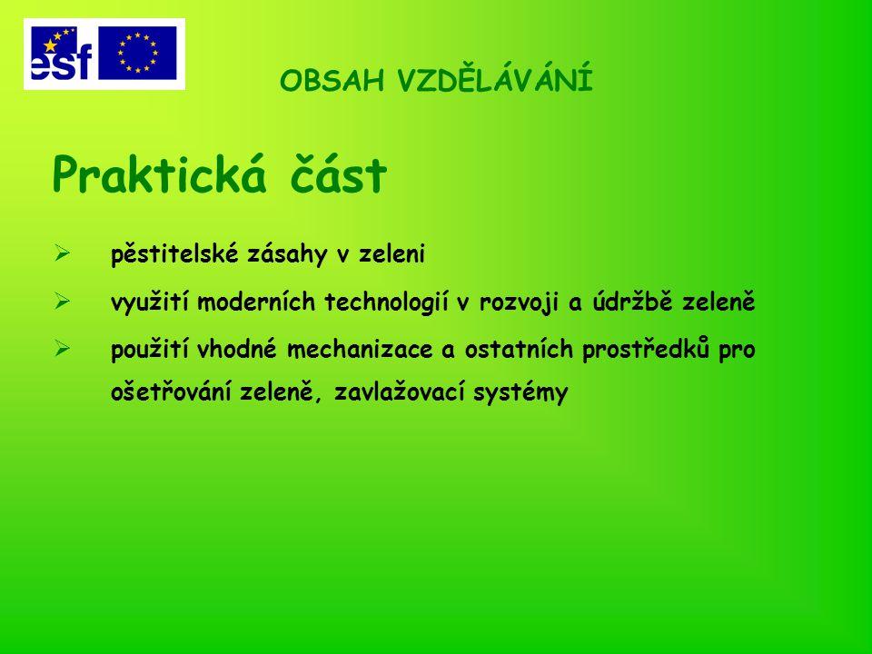 OBSAH VZDĚLÁVÁNÍ Praktická část  pěstitelské zásahy v zeleni  využití moderních technologií v rozvoji a údržbě zeleně  použití vhodné mechanizace a ostatních prostředků pro ošetřování zeleně, zavlažovací systémy