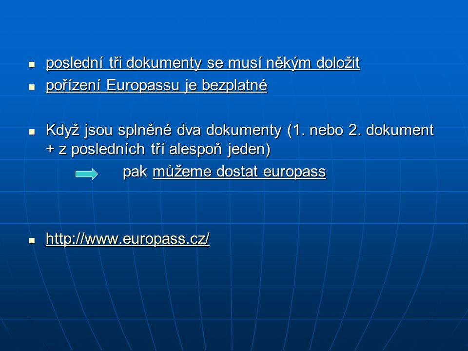 poslední tři dokumenty se musí někým doložit poslední tři dokumenty se musí někým doložit pořízení Europassu je bezplatné pořízení Europassu je bezplatné Když jsou splněné dva dokumenty (1.