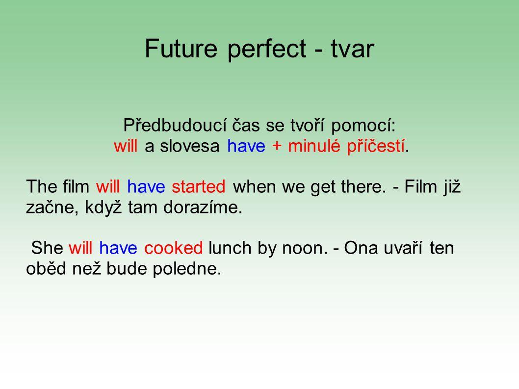 Future perfect - tvar Předbudoucí čas se tvoří pomocí: will a slovesa have + minulé příčestí.