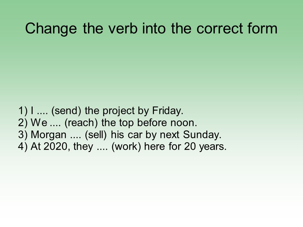 Change the verb into the correct form 1) I.... (send) the project by Friday.