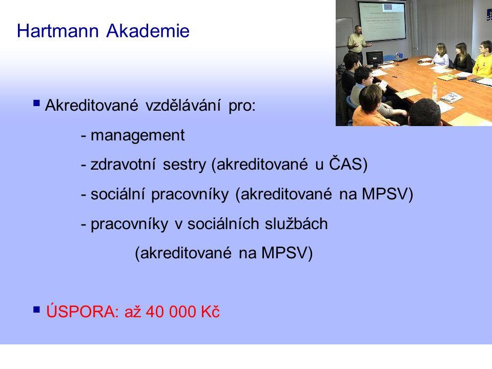 Hartmann Akademie  Akreditované vzdělávání pro: - management - zdravotní sestry (akreditované u ČAS) - sociální pracovníky (akreditované na MPSV) - pracovníky v sociálních službách (akreditované na MPSV)  ÚSPORA: až 40 000 Kč