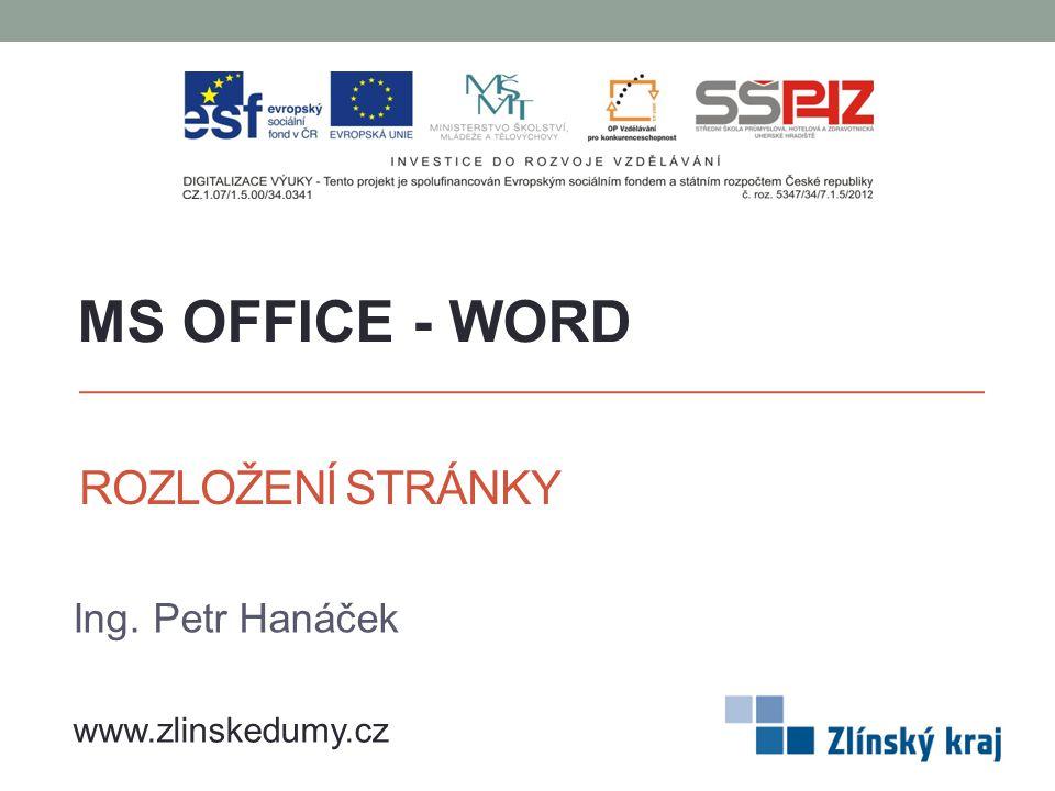 ROZLOŽENÍ STRÁNKY Ing. Petr Hanáček MS OFFICE - WORD www.zlinskedumy.cz
