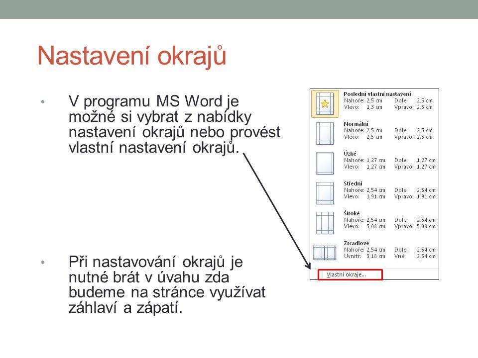 Nastavení okrajů V programu MS Word je možné si vybrat z nabídky nastavení okrajů nebo provést vlastní nastavení okrajů.
