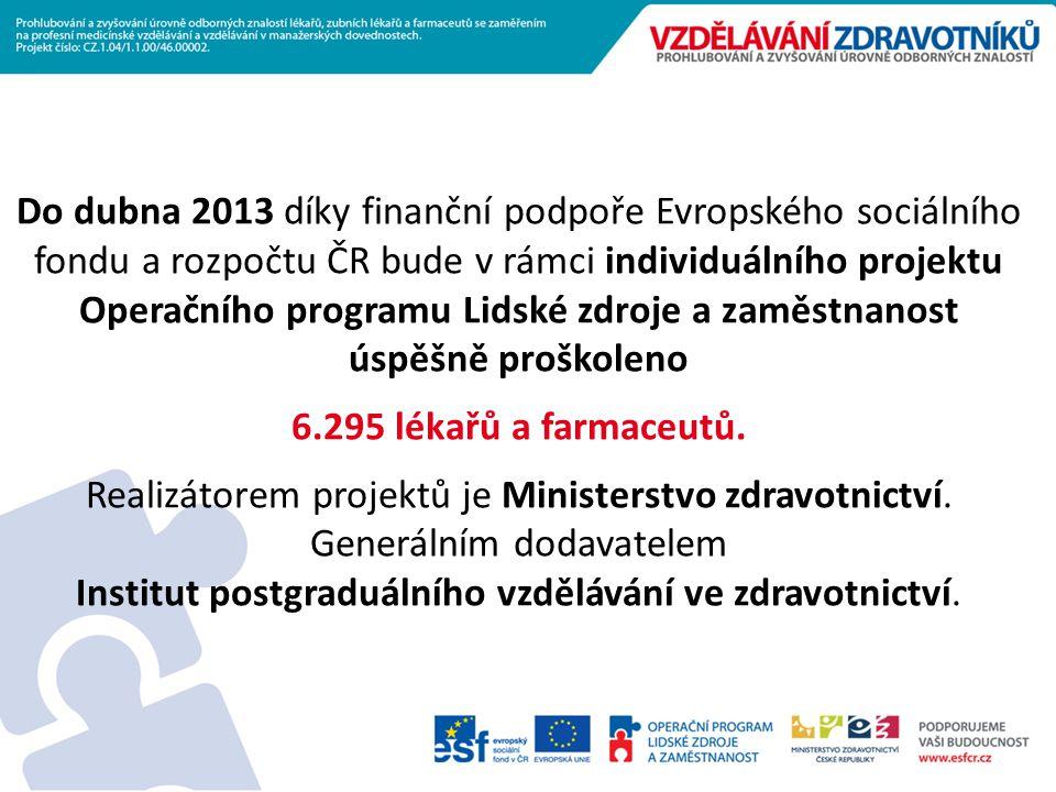Do dubna 2013 díky finanční podpoře Evropského sociálního fondu a rozpočtu ČR bude v rámci individuálního projektu Operačního programu Lidské zdroje a zaměstnanost úspěšně proškoleno 6.295 lékařů a farmaceutů.