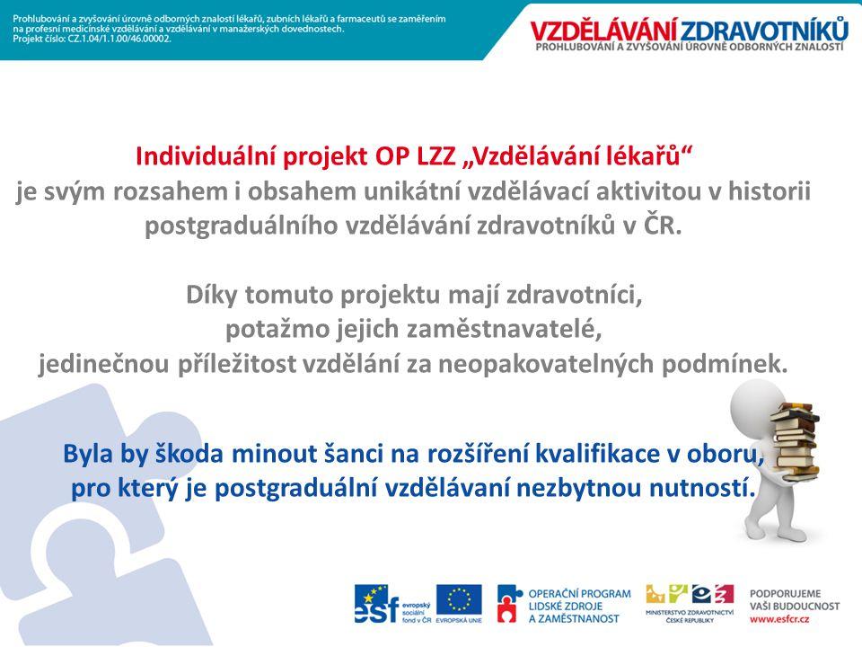 """Individuální projekt OP LZZ """"Vzdělávání lékařů je svým rozsahem i obsahem unikátní vzdělávací aktivitou v historii postgraduálního vzdělávání zdravotníků v ČR."""