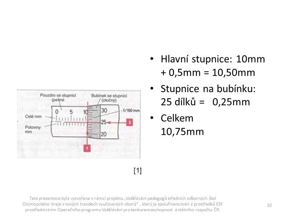 """Hlavní stupnice: 10mm + 0,5mm = 10,50mm Stupnice na bubínku: 25 dílků = 0,25mm Celkem 10,75mm Tato prezentace byla vytvořena v rámci projektu """"Vzděláv"""