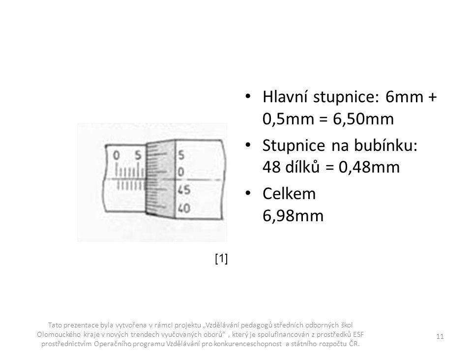 """Hlavní stupnice: 6mm + 0,5mm = 6,50mm Stupnice na bubínku: 48 dílků = 0,48mm Celkem 6,98mm Tato prezentace byla vytvořena v rámci projektu """"Vzdělávání"""