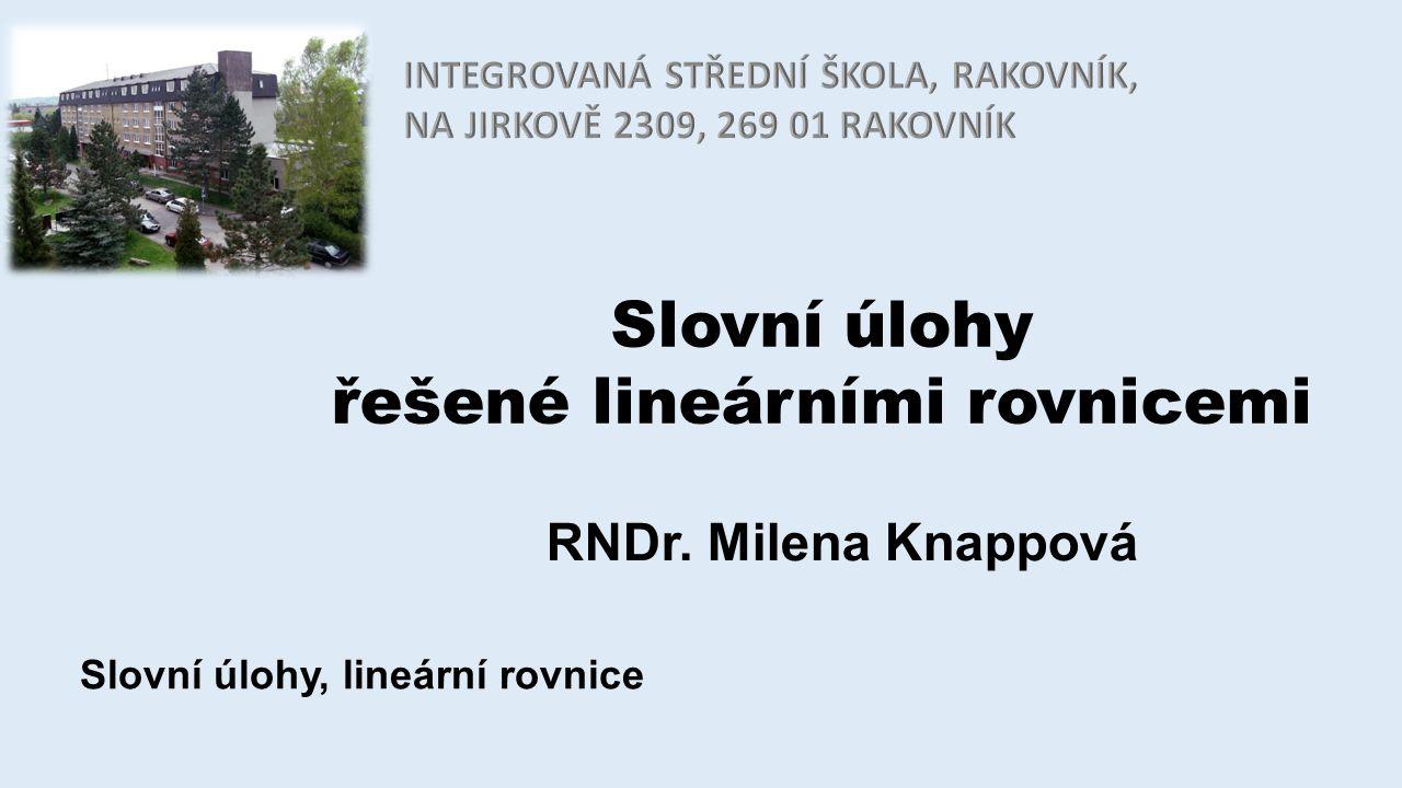Slovní úlohy řešené lineárními rovnicemi RNDr. Milena Knappová Slovní úlohy, lineární rovnice