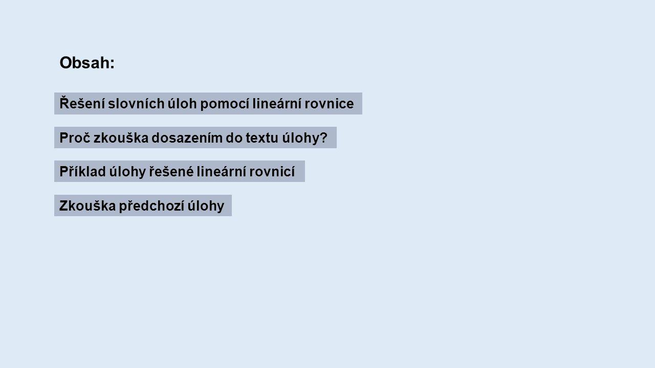 Obsah: Řešení slovních úloh pomocí lineární rovnice Proč zkouška dosazením do textu úlohy.