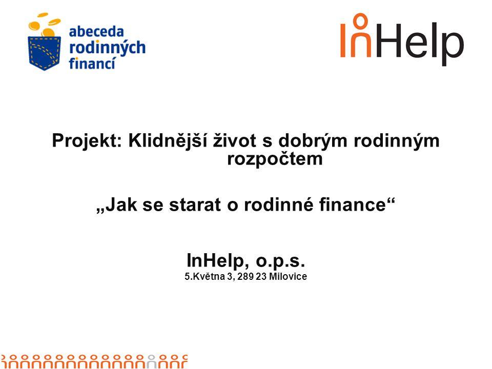 """Projekt: Klidnější život s dobrým rodinným rozpočtem """"Jak se starat o rodinné finance"""" InHelp, o.p.s. 5.Května 3, 289 23 Milovice"""