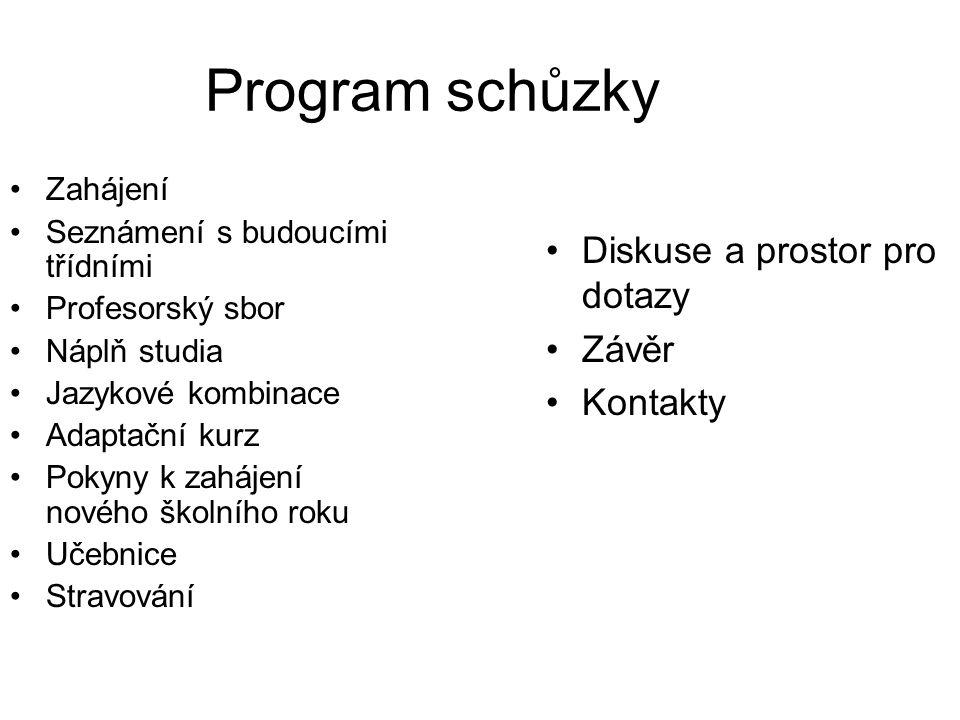 Program schůzky Zahájení Seznámení s budoucími třídními Profesorský sbor Náplň studia Jazykové kombinace Adaptační kurz Pokyny k zahájení nového školn