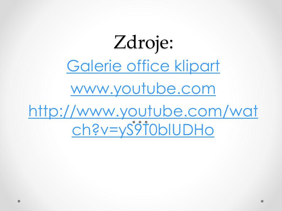 Zdroje: Zdroje: Galerie office klipart www.youtube.com http://www.youtube.com/wat ch v=yS9T0blUDHo