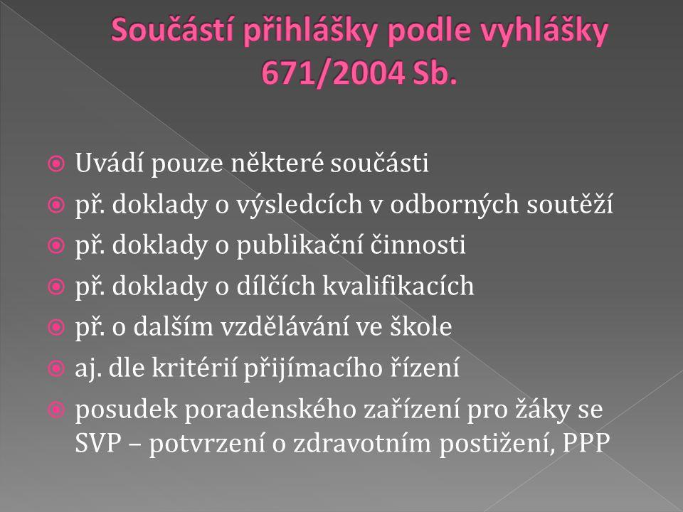  Uvádí pouze některé součásti  př. doklady o výsledcích v odborných soutěží  př.