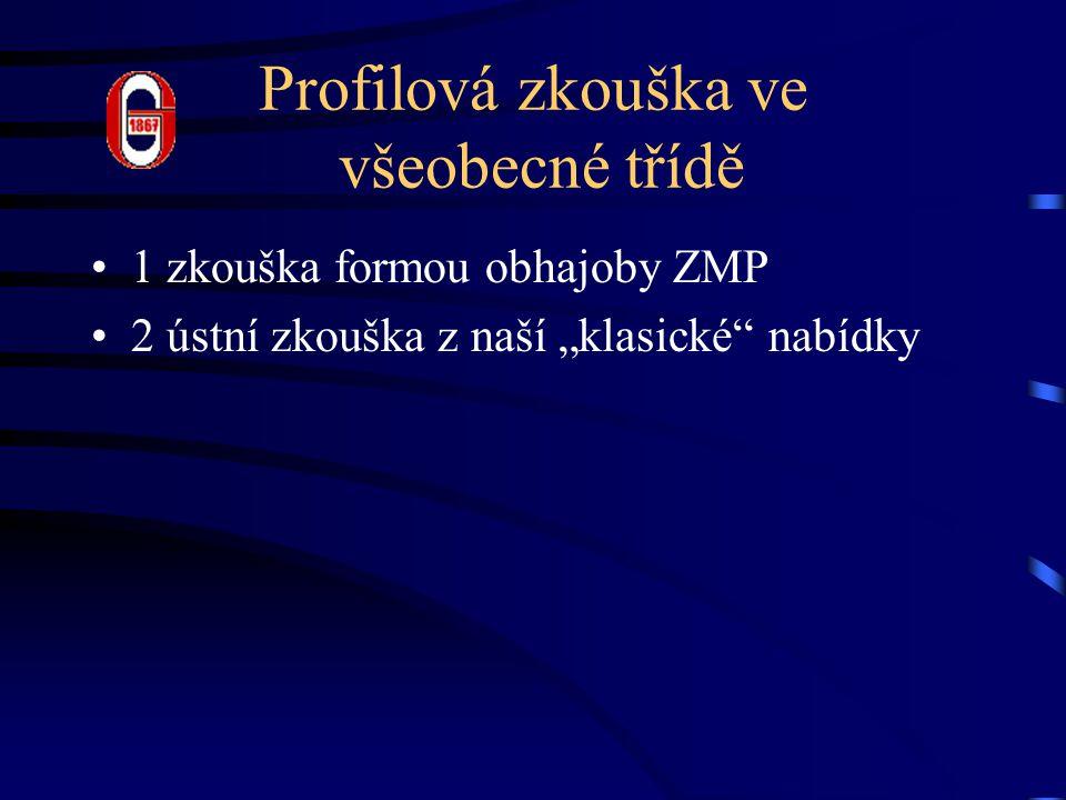 """Profilová zkouška ve všeobecné třídě 1 zkouška formou obhajoby ZMP 2 ústní zkouška z naší """"klasické nabídky"""