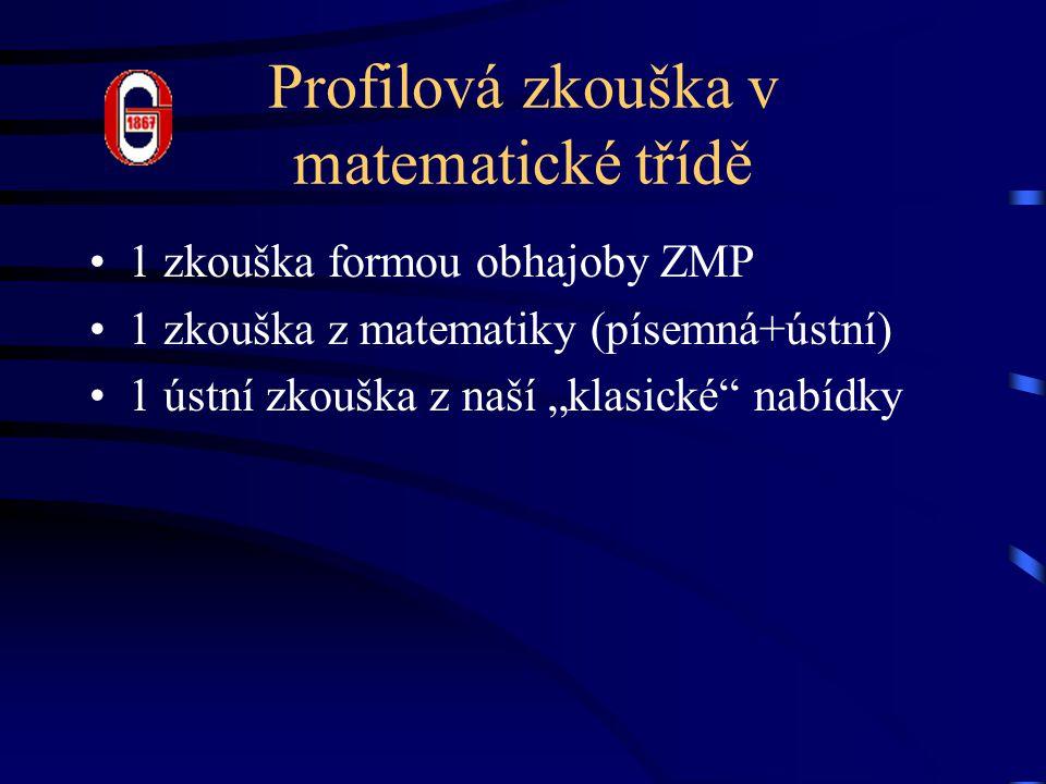 """Profilová zkouška v matematické třídě 1 zkouška formou obhajoby ZMP 1 zkouška z matematiky (písemná+ústní) 1 ústní zkouška z naší """"klasické nabídky"""