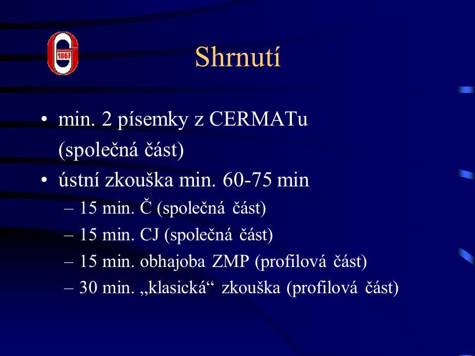 Shrnutí min. 2 písemky z CERMATu (společná část) ústní zkouška min.