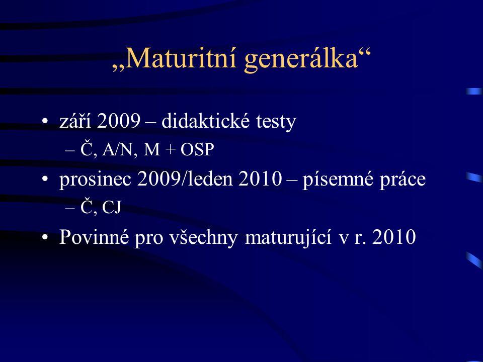 """""""Maturitní generálka září 2009 – didaktické testy –Č, A/N, M + OSP prosinec 2009/leden 2010 – písemné práce –Č, CJ Povinné pro všechny maturující v r."""