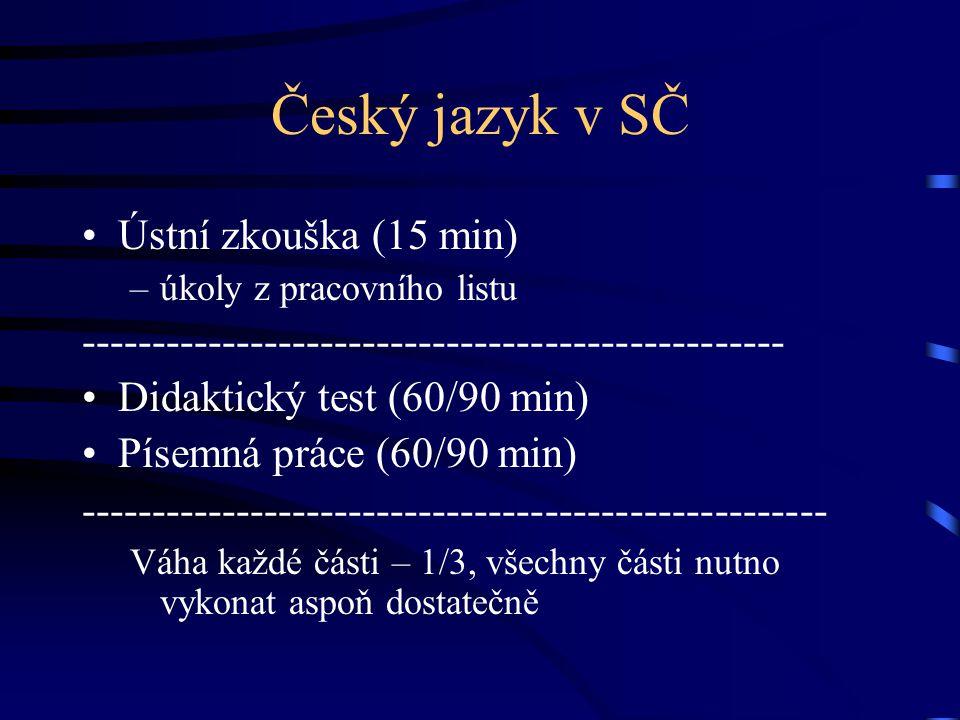 Český jazyk v SČ Ústní zkouška (15 min) –úkoly z pracovního listu -------------------------------------------------- Didaktický test (60/90 min) Písemná práce (60/90 min) ----------------------------------------------------- Váha každé části – 1/3, všechny části nutno vykonat aspoň dostatečně