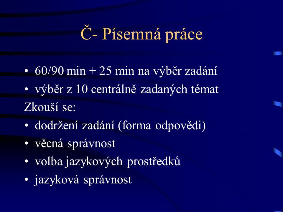 Č- Písemná práce 60/90 min + 25 min na výběr zadání výběr z 10 centrálně zadaných témat Zkouší se: dodržení zadání (forma odpovědi) věcná správnost volba jazykových prostředků jazyková správnost