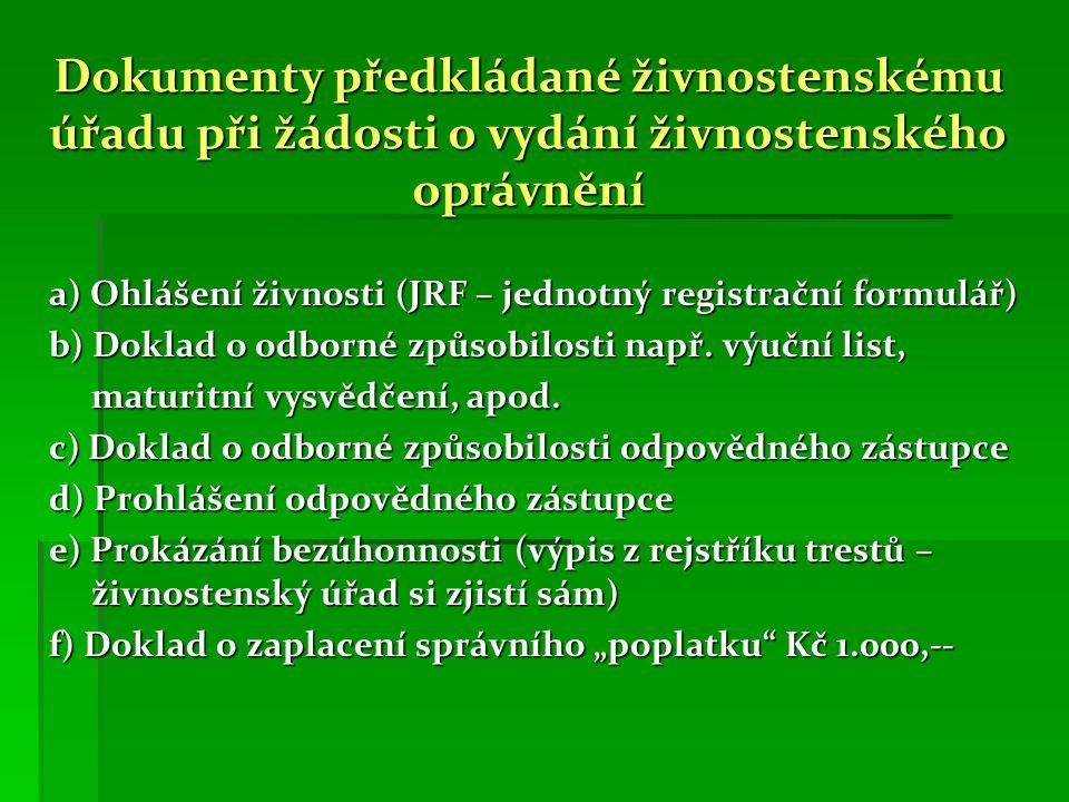 Dokumenty předkládané živnostenskému úřadu při žádosti o vydání živnostenského oprávnění a) Ohlášení živnosti (JRF – jednotný registrační formulář) b) Doklad o odborné způsobilosti např.