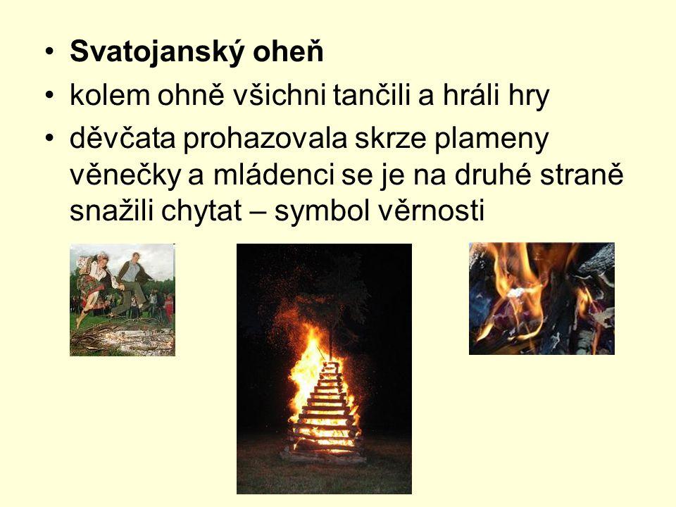 Svatojanský oheň kolem ohně všichni tančili a hráli hry děvčata prohazovala skrze plameny věnečky a mládenci se je na druhé straně snažili chytat – sy
