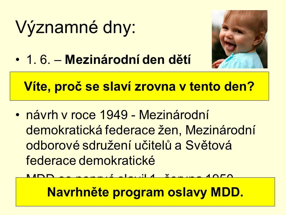 Významné dny: 1. 6. – Mezinárodní den dětí návrh v roce 1949 - Mezinárodní demokratická federace žen, Mezinárodní odborové sdružení učitelů a Světová
