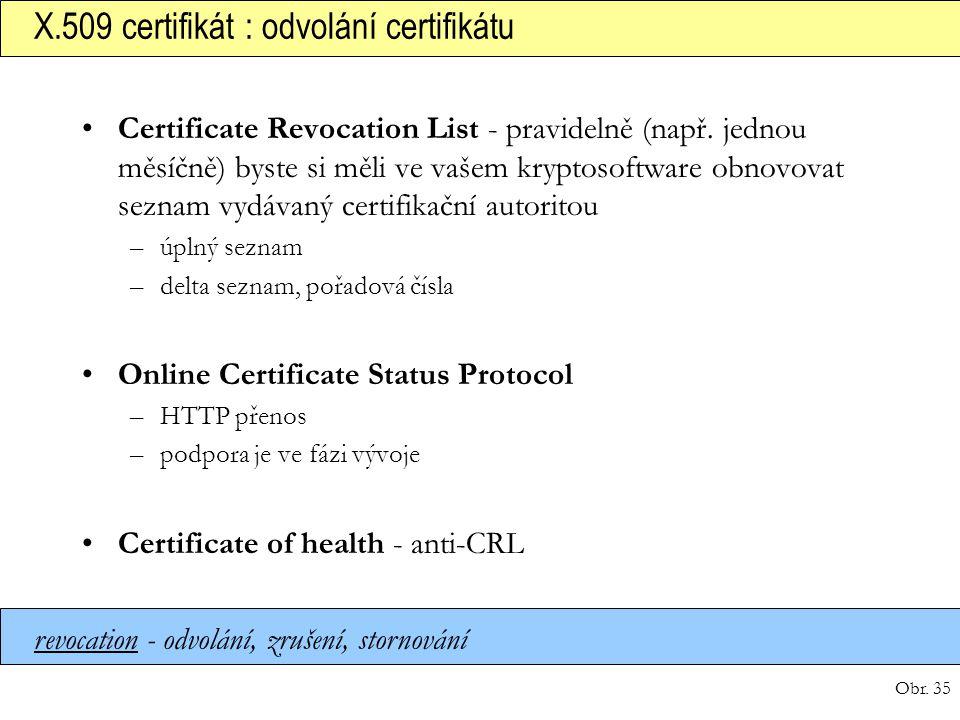 Obr. 35 X.509 certifikát : odvolání certifikátu revocation - odvolání, zrušení, stornování Certificate Revocation List - pravidelně (např. jednou měsí
