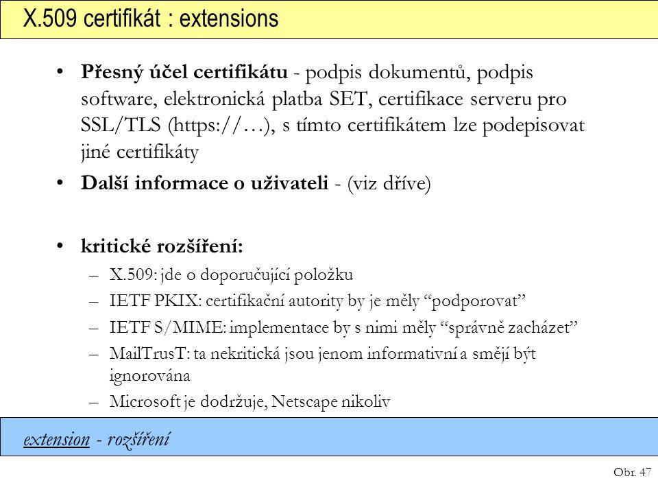 Obr. 47 X.509 certifikát : extensions extension - rozšíření Přesný účel certifikátu - podpis dokumentů, podpis software, elektronická platba SET, cert
