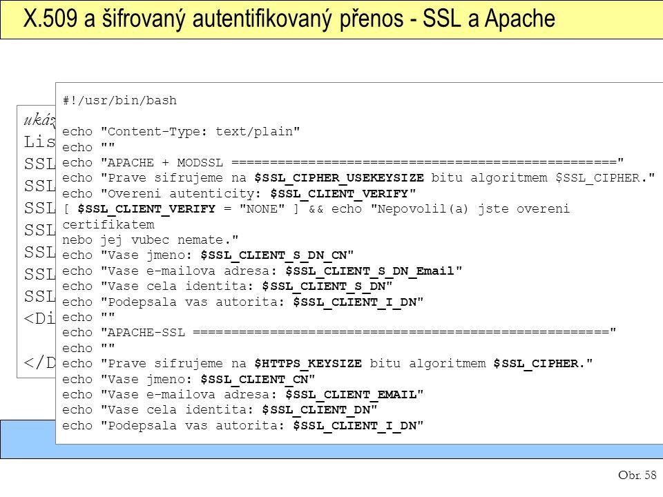 Obr. 58 X.509 a šifrovaný autentifikovaný přenos - SSL a Apache ukázka… Listen 443 SSLEngine on SSLCertificateFile /cesta/cert.pem SSLCertificateKeyFi