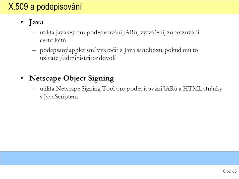 Obr. 63 X.509 a podepisování Java –utilita javakey pro podepisování JARů, vytváření, zobrazování certifikátů –podepsaný applet smí vykročit z Java san