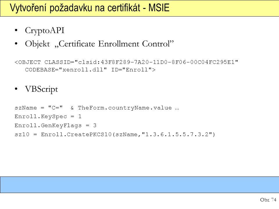 """Obr. 74 Vytvoření požadavku na certifikát - MSIE CryptoAPI Objekt """"Certificate Enrollment Control"""" VBScript szName ="""