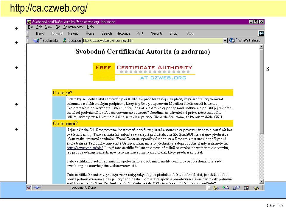 Obr. 75 http://ca.czweb.org/ Nevydává testovací, ale platné certifikáty (tj. s ověřením). Žádost o certifikát pomocí Netscape/Mozilly či MSIE, přijmou