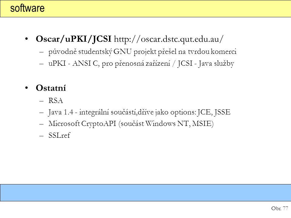 Obr. 77 software Oscar/uPKI/JCSI http://oscar.dstc.qut.edu.au/ –původně studentský GNU projekt přešel na tvrdou komerci –uPKI - ANSI C, pro přenosná z