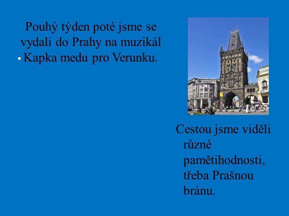 Pouhý týden poté jsme se vydali do Prahy na muzikál Kapka medu pro Verunku.