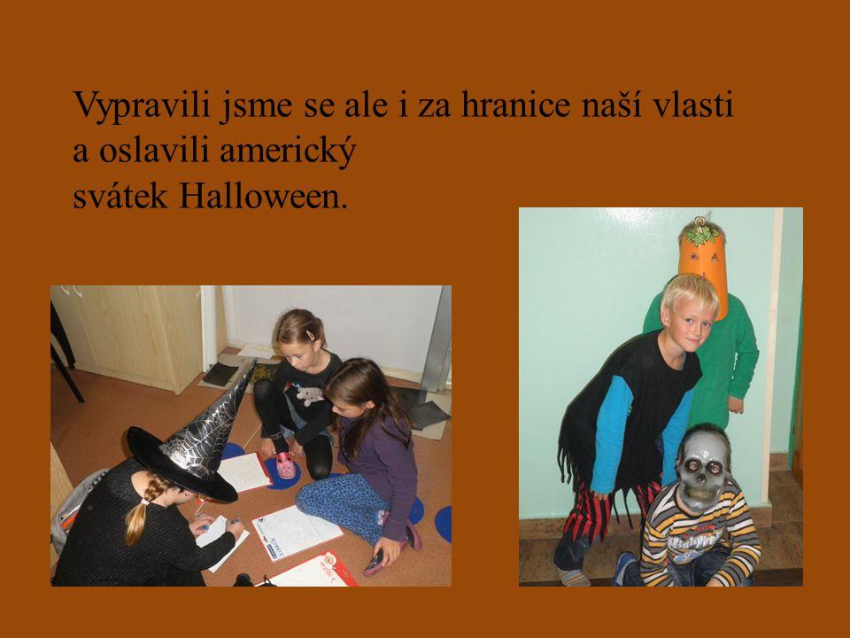 Vypravili jsme se ale i za hranice naší vlasti a oslavili americký svátek Halloween.