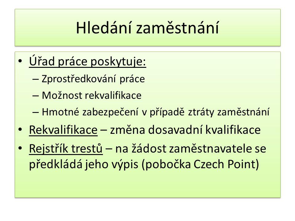 Hledání zaměstnání Úřad práce poskytuje: – Zprostředkování práce – Možnost rekvalifikace – Hmotné zabezpečení v případě ztráty zaměstnání Rekvalifikace – změna dosavadní kvalifikace Rejstřík trestů – na žádost zaměstnavatele se předkládá jeho výpis (pobočka Czech Point) Úřad práce poskytuje: – Zprostředkování práce – Možnost rekvalifikace – Hmotné zabezpečení v případě ztráty zaměstnání Rekvalifikace – změna dosavadní kvalifikace Rejstřík trestů – na žádost zaměstnavatele se předkládá jeho výpis (pobočka Czech Point)