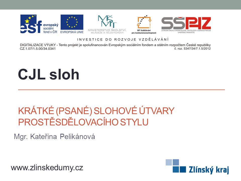 KRÁTKÉ (PSANÉ) SLOHOVÉ ÚTVARY PROSTĚSDĚLOVACÍHO STYLU Mgr. Kateřina Pelikánová CJL sloh www.zlinskedumy.cz