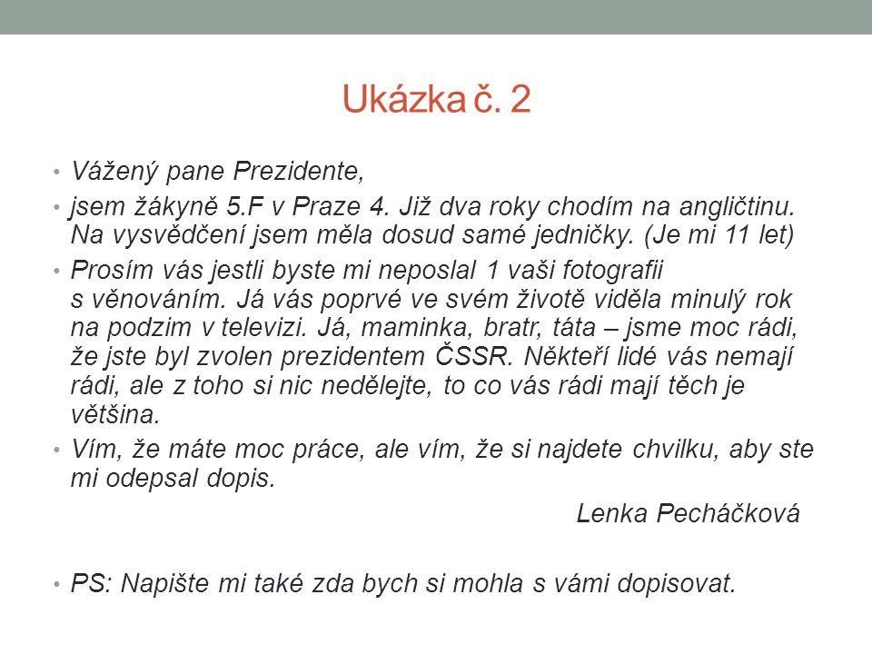 Ukázka č. 2 Vážený pane Prezidente, jsem žákyně 5.F v Praze 4. Již dva roky chodím na angličtinu. Na vysvědčení jsem měla dosud samé jedničky. (Je mi