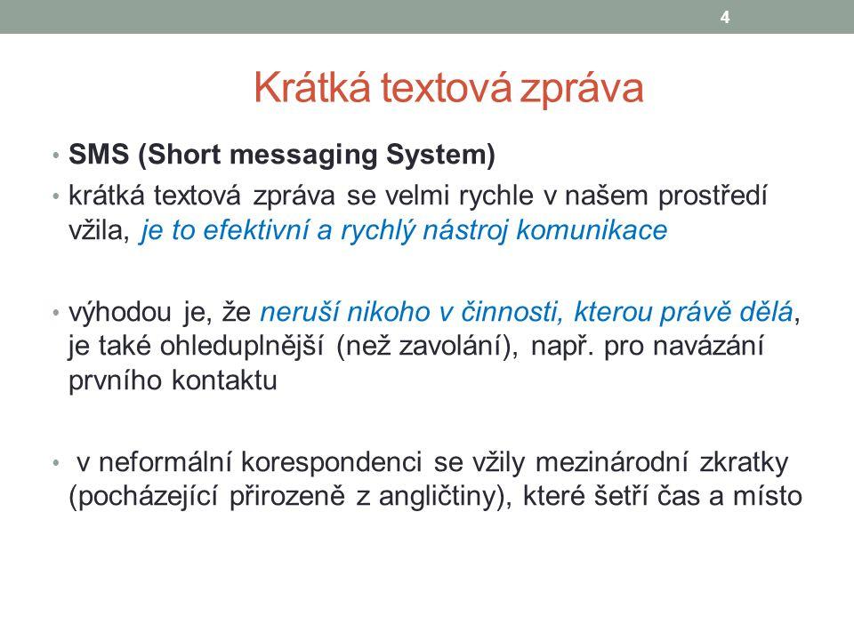 Krátká textová zpráva SMS (Short messaging System) krátká textová zpráva se velmi rychle v našem prostředí vžila, je to efektivní a rychlý nástroj kom